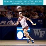 Murray was eliminated in the second round at Winston-Salem open…